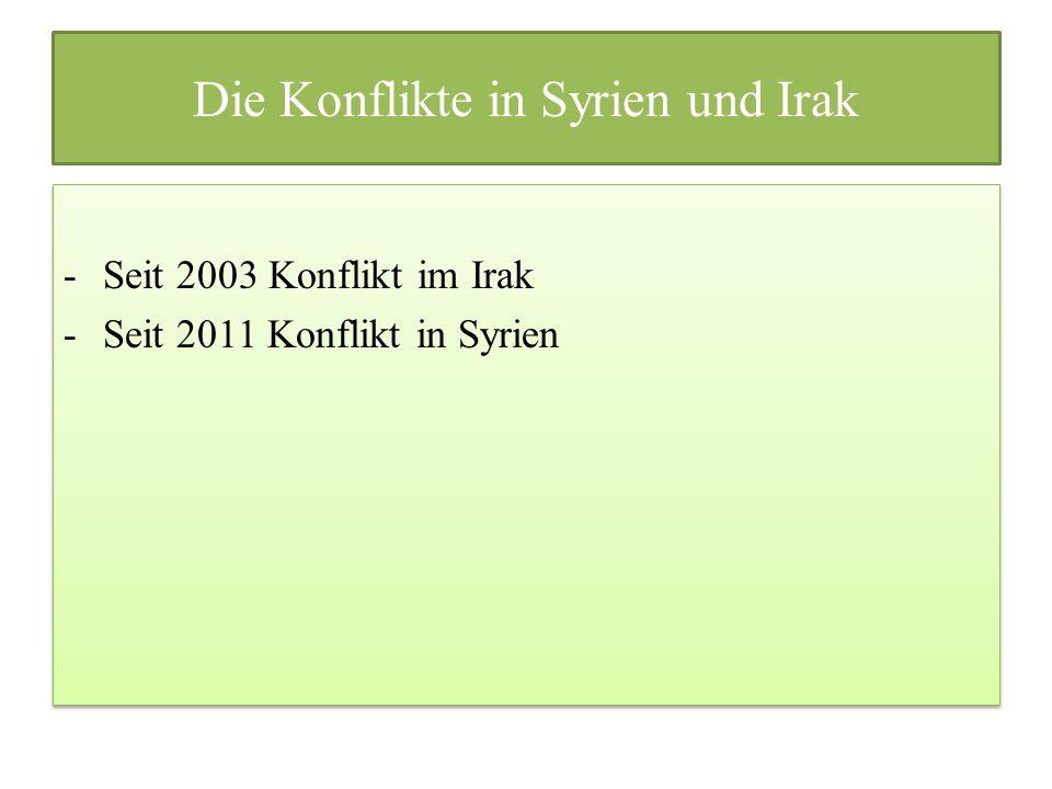 Die Konflikte in Syrien und Irak -Seit 2003 Konflikt im Irak -Seit 2011 Konflikt in Syrien -Seit 2003 Konflikt im Irak -Seit 2011 Konflikt in Syrien
