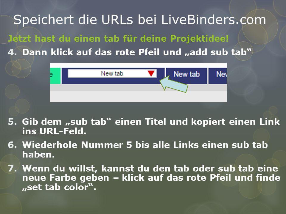 """Speichert die URLs bei LiveBinders.com Jetzt hast du einen tab für deine Projektidee! 4.Dann klick auf das rote Pfeil und """"add sub tab"""" 5.Gib dem """"sub"""