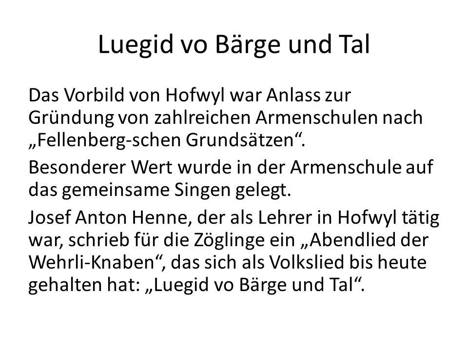 """Luegid vo Bärge und Tal Das Vorbild von Hofwyl war Anlass zur Gründung von zahlreichen Armenschulen nach """"Fellenberg-schen Grundsätzen"""". Besonderer We"""