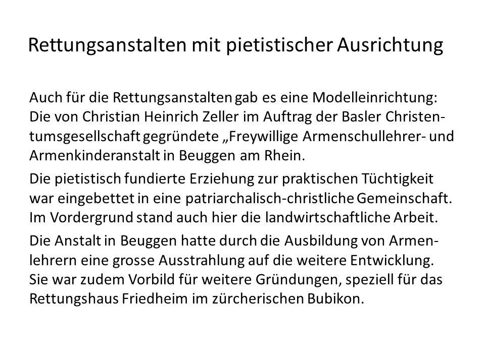 Rettungsanstalten mit pietistischer Ausrichtung Auch für die Rettungsanstalten gab es eine Modelleinrichtung: Die von Christian Heinrich Zeller im Auf