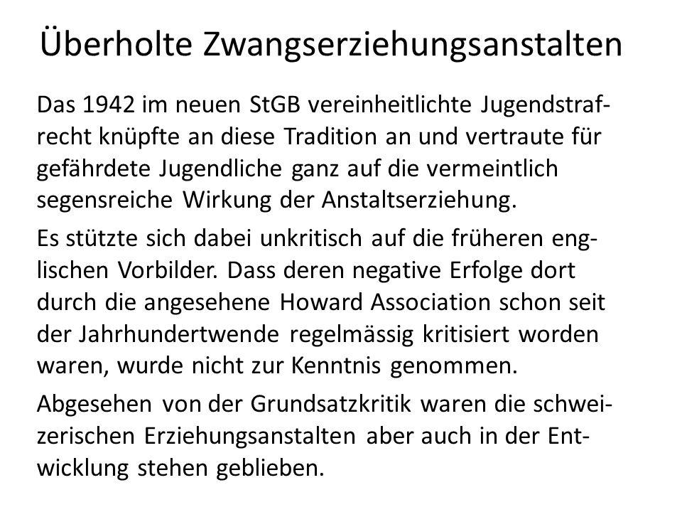 Überholte Zwangserziehungsanstalten Das 1942 im neuen StGB vereinheitlichte Jugendstraf- recht knüpfte an diese Tradition an und vertraute für gefährd