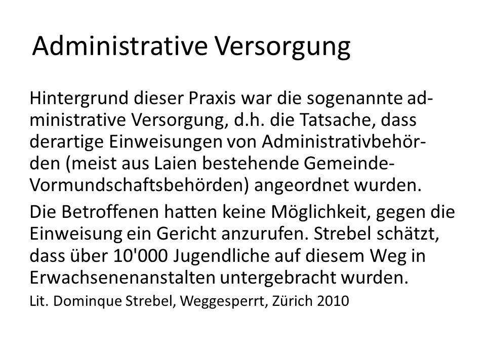 Administrative Versorgung Hintergrund dieser Praxis war die sogenannte ad- ministrative Versorgung, d.h. die Tatsache, dass derartige Einweisungen von