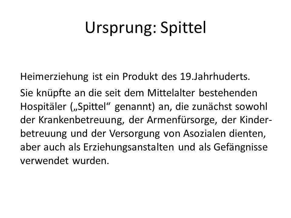 """Ursprung: Spittel Heimerziehung ist ein Produkt des 19.Jahrhuderts. Sie knüpfte an die seit dem Mittelalter bestehenden Hospitäler (""""Spittel"""" genannt)"""
