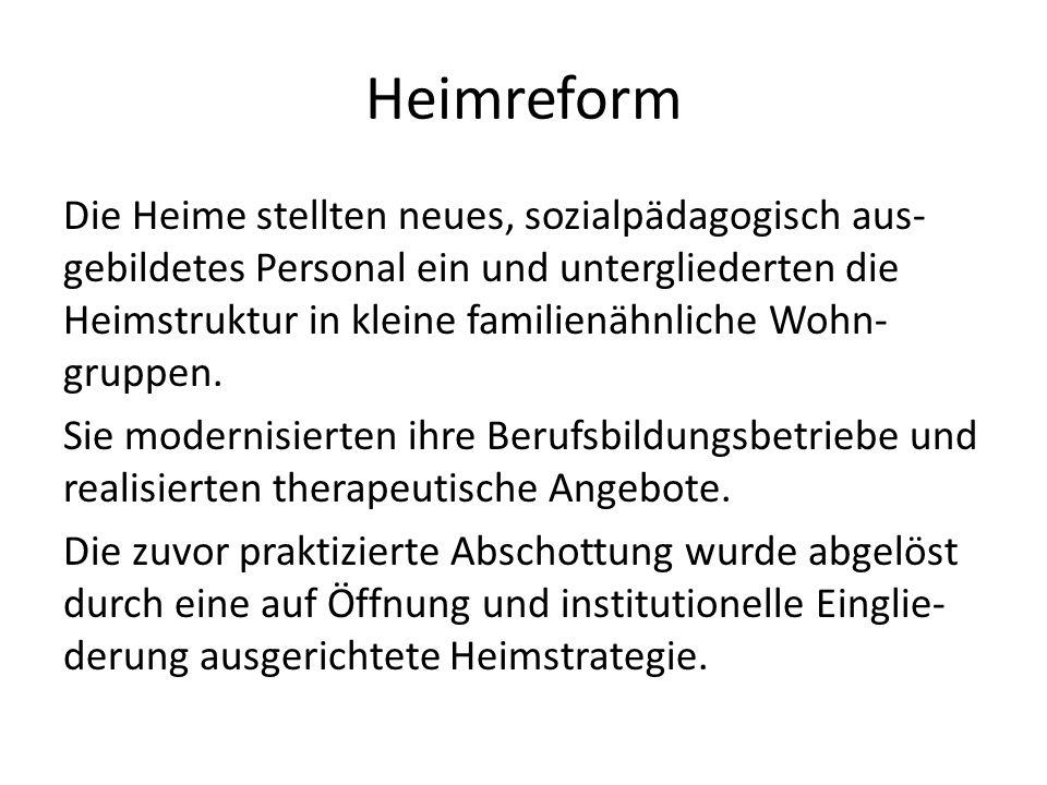 Heimreform Die Heime stellten neues, sozialpädagogisch aus- gebildetes Personal ein und untergliederten die Heimstruktur in kleine familienähnliche Wo
