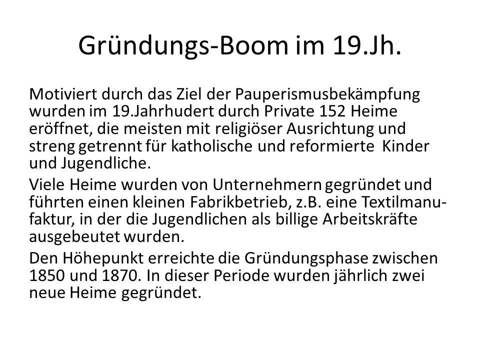 Gründungs-Boom im 19.Jh. Motiviert durch das Ziel der Pauperismusbekämpfung wurden im 19.Jahrhudert durch Private 152 Heime eröffnet, die meisten mit