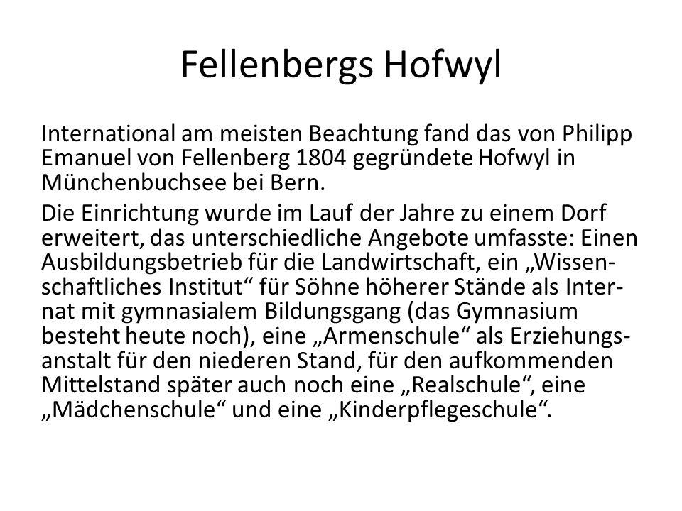 Fellenbergs Hofwyl International am meisten Beachtung fand das von Philipp Emanuel von Fellenberg 1804 gegründete Hofwyl in Münchenbuchsee bei Bern. D