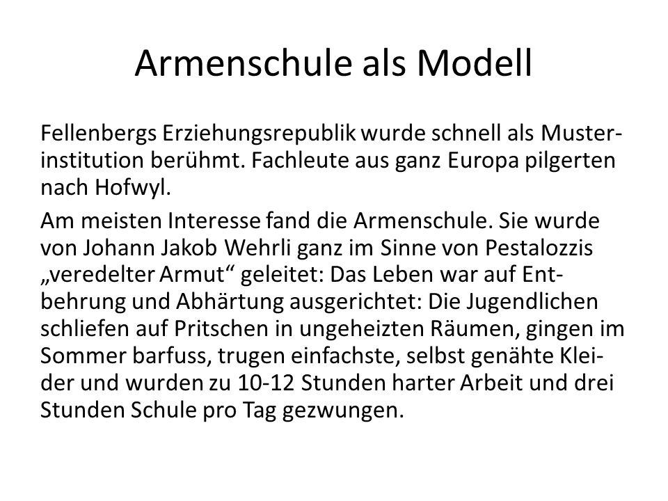 Armenschule als Modell Fellenbergs Erziehungsrepublik wurde schnell als Muster- institution berühmt. Fachleute aus ganz Europa pilgerten nach Hofwyl.