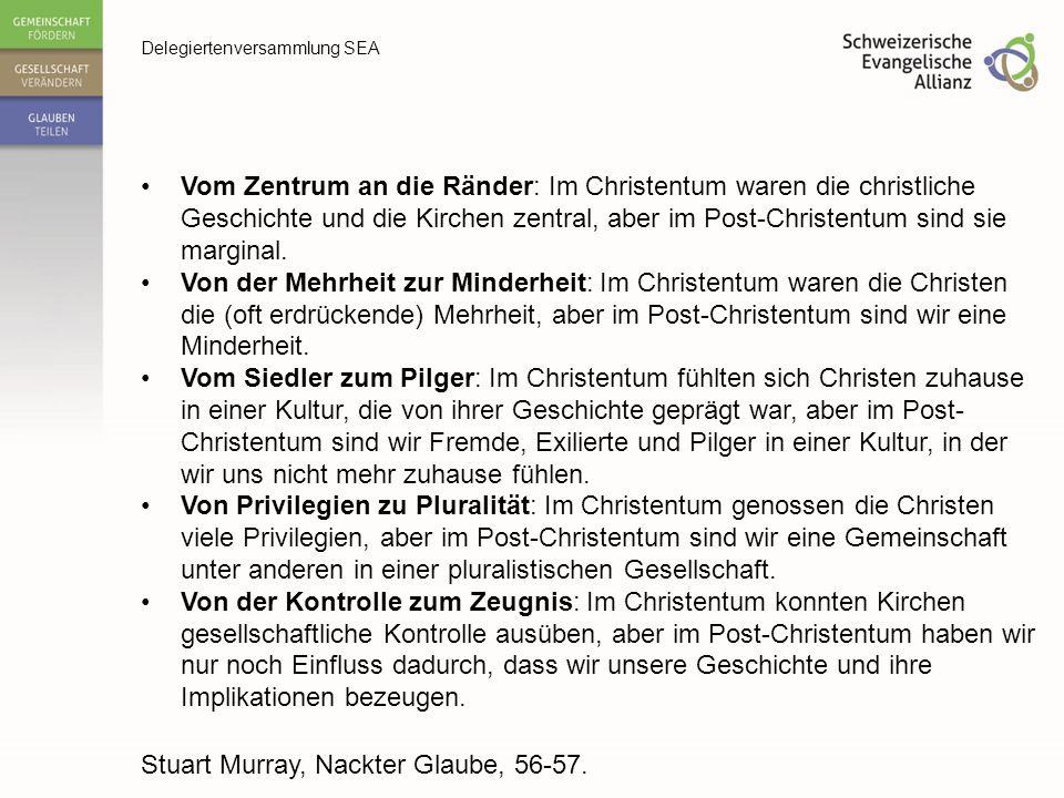 Delegiertenversammlung SEA Vom Zentrum an die Ränder: Im Christentum waren die christliche Geschichte und die Kirchen zentral, aber im Post-Christentu