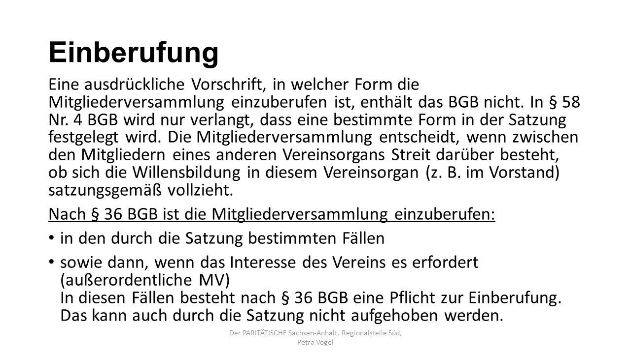 Einberufung Eine ausdrückliche Vorschrift, in welcher Form die Mitgliederversammlung einzuberufen ist, enthält das BGB nicht. In § 58 Nr. 4 BGB wird n