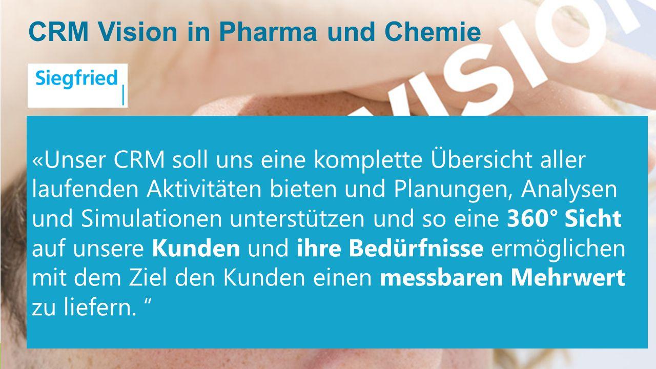 CRM Vision in Pharma und Chemie «Unser CRM soll uns eine komplette Übersicht aller laufenden Aktivitäten bieten und Planungen, Analysen und Simulation