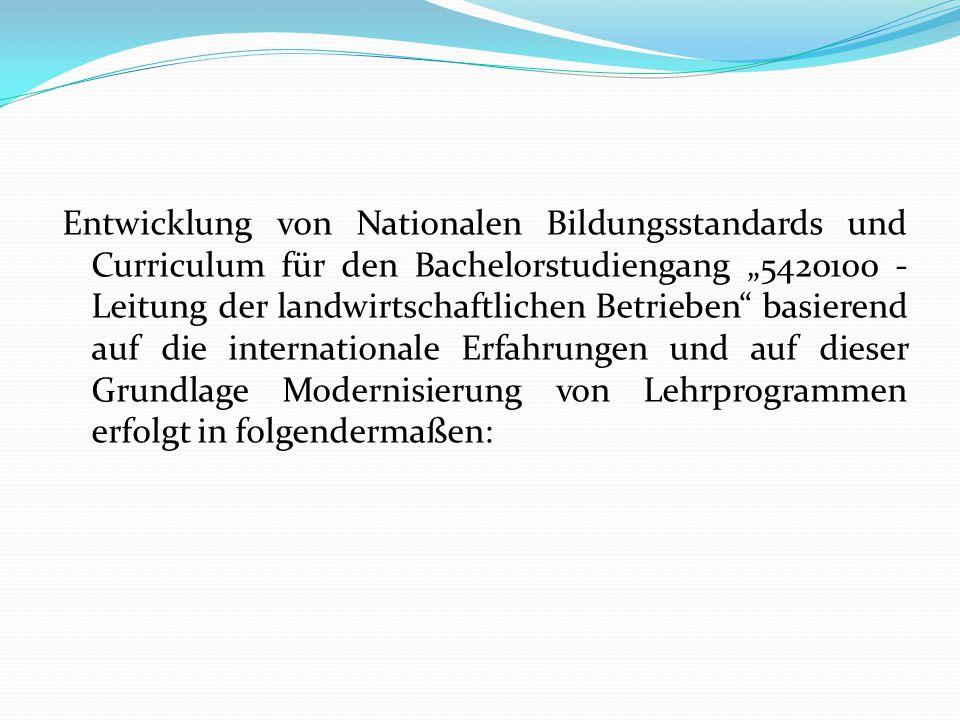 """Entwicklung von Nationalen Bildungsstandards und Curriculum für den Bachelorstudiengang """"5420100 - Leitung der landwirtschaftlichen Betrieben"""" basiere"""