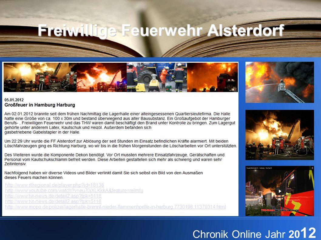 Freiwillige Feuerwehr Alsterdorf Chronik Online Jahr 20 12 http://www.rtlregional.de/player.php?id=18138 http://www.youtube.com/watch?v=eu70iXLKkkA&feature=relmfu http://www.tvr-news.de/detail2.asp?tpk=5118 http://www.tvr-news.de/detail2.asp?tpk=5116 http://www.mopo.de/polizei/lagerhalle-brennt-nieder-flammenhoelle-in-harburg,7730198,11379314.html