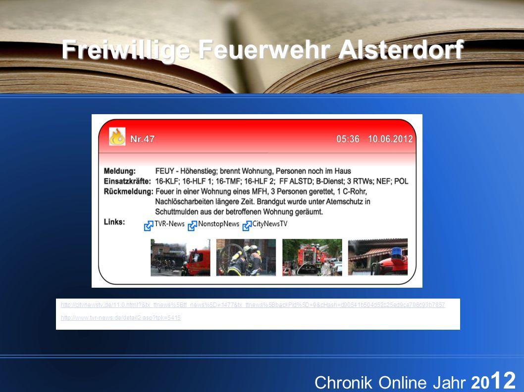 Freiwillige Feuerwehr Alsterdorf Chronik Online Jahr 20 12 http://citynewstv.de/11.0.html?&tx_ttnews%5Btt_news%5D=1477&tx_ttnews%5BbackPid%5D=9&cHash=d90541b504d52c25ed9ce796c93b7857 http://www.tvr-news.de/detail2.asp?tpk=5415