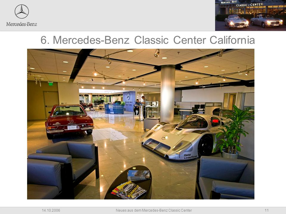11Neues aus dem Mercedes-Benz Classic Center14.10.2006 6. Mercedes-Benz Classic Center California