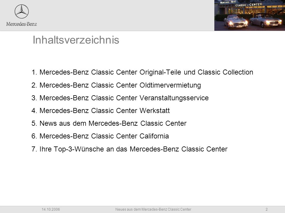 2Neues aus dem Mercedes-Benz Classic Center14.10.2006 Inhaltsverzeichnis 1. Mercedes-Benz Classic Center Original-Teile und Classic Collection 2. Merc