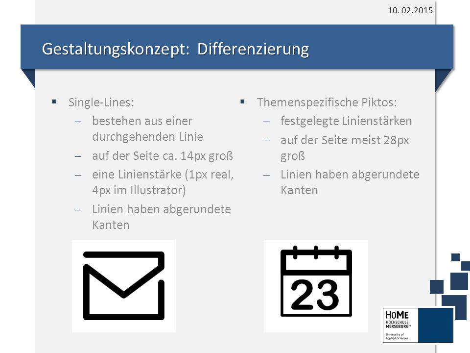 10. 02.2015 Gestaltungskonzept: Differenzierung  Single-Lines:  bestehen aus einer durchgehenden Linie  auf der Seite ca. 14px groß  eine Linienst