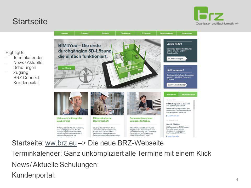 Startseite: ww.brz.eu –> Die neue BRZ-Webseiteww.brz.eu 4 Startseite Highlights -Terminkalender -News / Aktuelle Schulungen -Zugang BRZ.Connect Kunden
