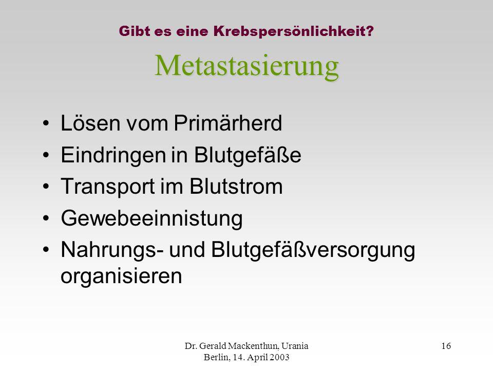 Dr.Gerald Mackenthun, Urania Berlin, 14. April 2003 16 Gibt es eine Krebspersönlichkeit.