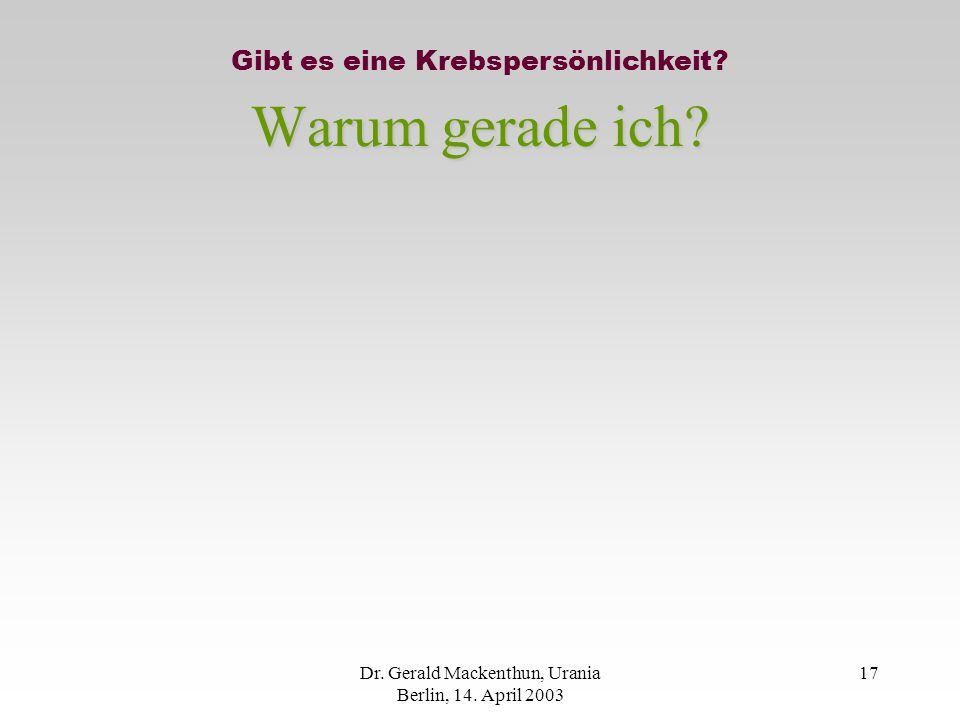 Dr.Gerald Mackenthun, Urania Berlin, 14. April 2003 17 Warum gerade ich.