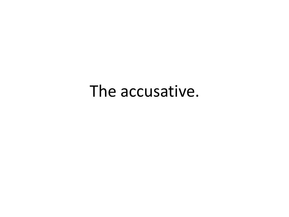 The accusative.
