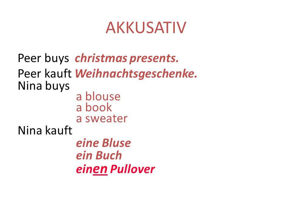 AKKUSATIV Peer buys christmas presents. Peer kauft Weihnachtsgeschenke. Nina buys a blouse a book a sweater Nina kauft eine Bluse ein Buch ein en Pull
