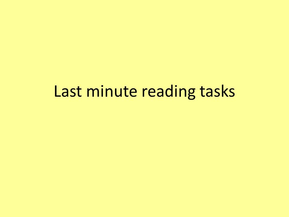 Last minute reading tasks