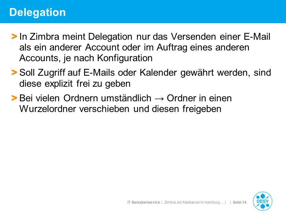 IT Benutzerservice | Zimbra, ein Mailserver in Hamburg... | | Seite 14 Delegation > In Zimbra meint Delegation nur das Versenden einer E-Mail als ein