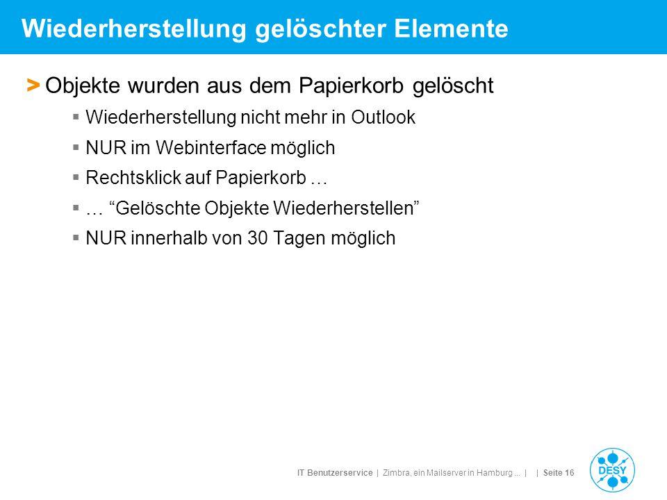 IT Benutzerservice | Zimbra, ein Mailserver in Hamburg... | | Seite 16 Wiederherstellung gelöschter Elemente > Objekte wurden aus dem Papierkorb gelös