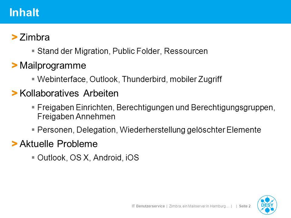 IT Benutzerservice | Zimbra, ein Mailserver in Hamburg... | | Seite 2 Inhalt > Zimbra  Stand der Migration, Public Folder, Ressourcen > Mailprogramme