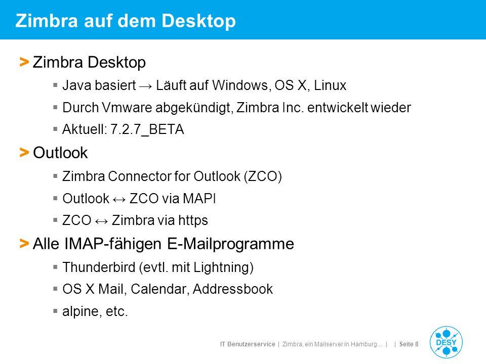 IT Benutzerservice | Zimbra, ein Mailserver in Hamburg... | | Seite 8 Zimbra auf dem Desktop > Zimbra Desktop  Java basiert → Läuft auf Windows, OS X