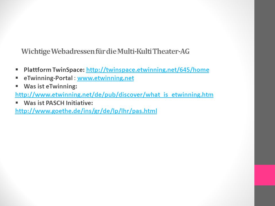 Wichtige Webadressen für die Multi-Kulti Theater-AG  Plattform TwinSpace: http://twinspace.etwinning.net/645/homehttp://twinspace.etwinning.net/645/h