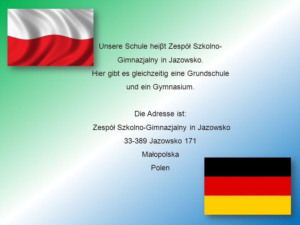 Unsere Schule heiβt Zespół Szkolno- Gimnazjalny in Jazowsko.