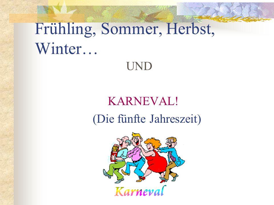 Weitere deutsche Namen für den Karneval sind: Fasching Fastnacht