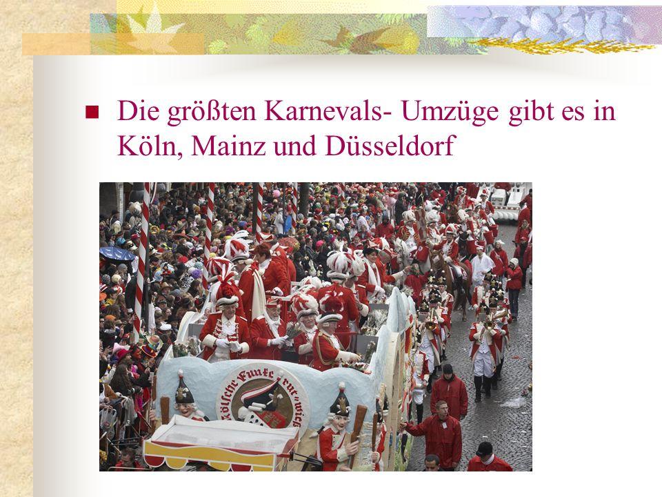 Die größten Karnevals- Umzüge gibt es in Köln, Mainz und Düsseldorf