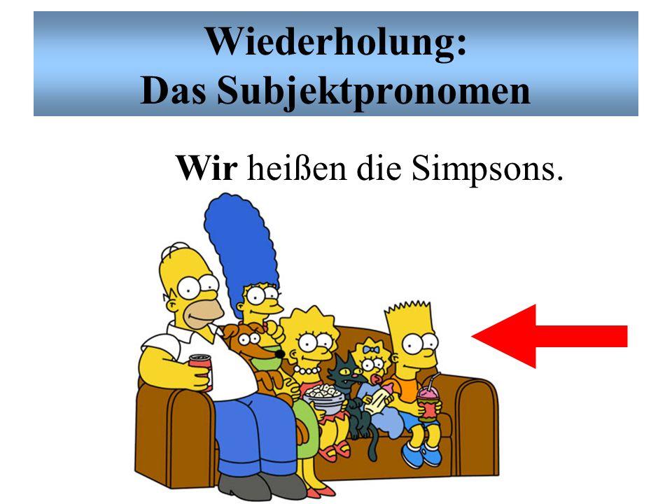Wiederholung: Das Subjektpronomen Sie heißen Herr Burns.