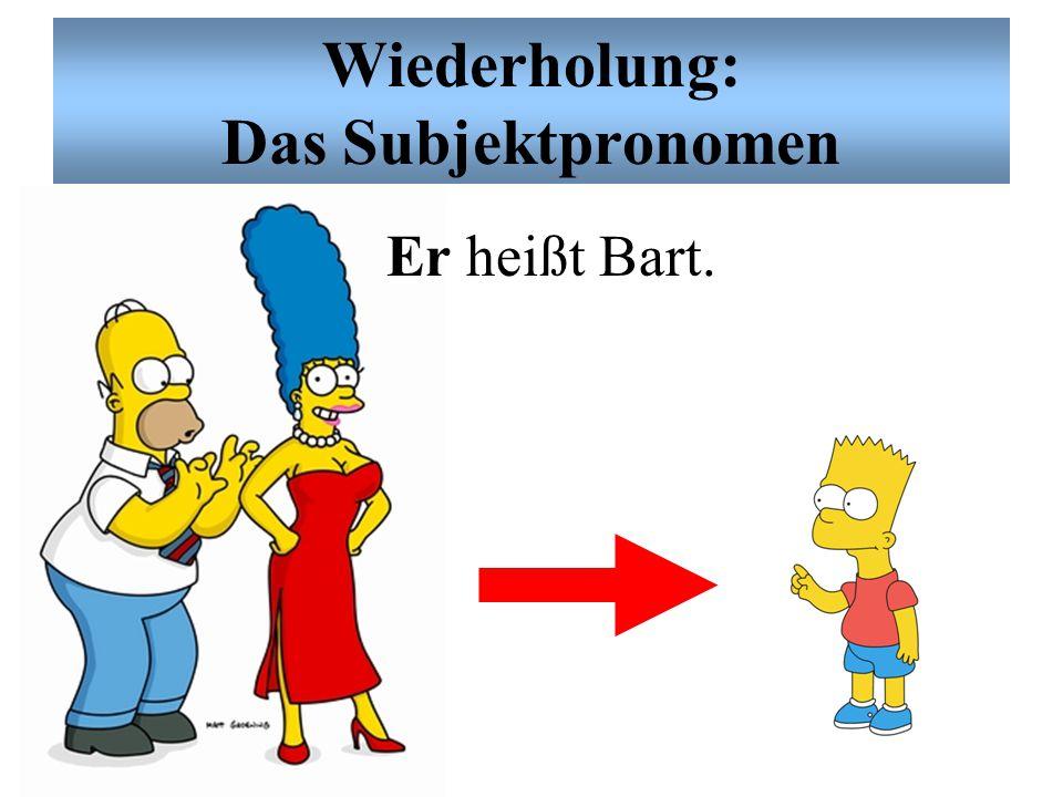Wiederholung: Das Subjektpronomen Wir heißen die Simpsons.