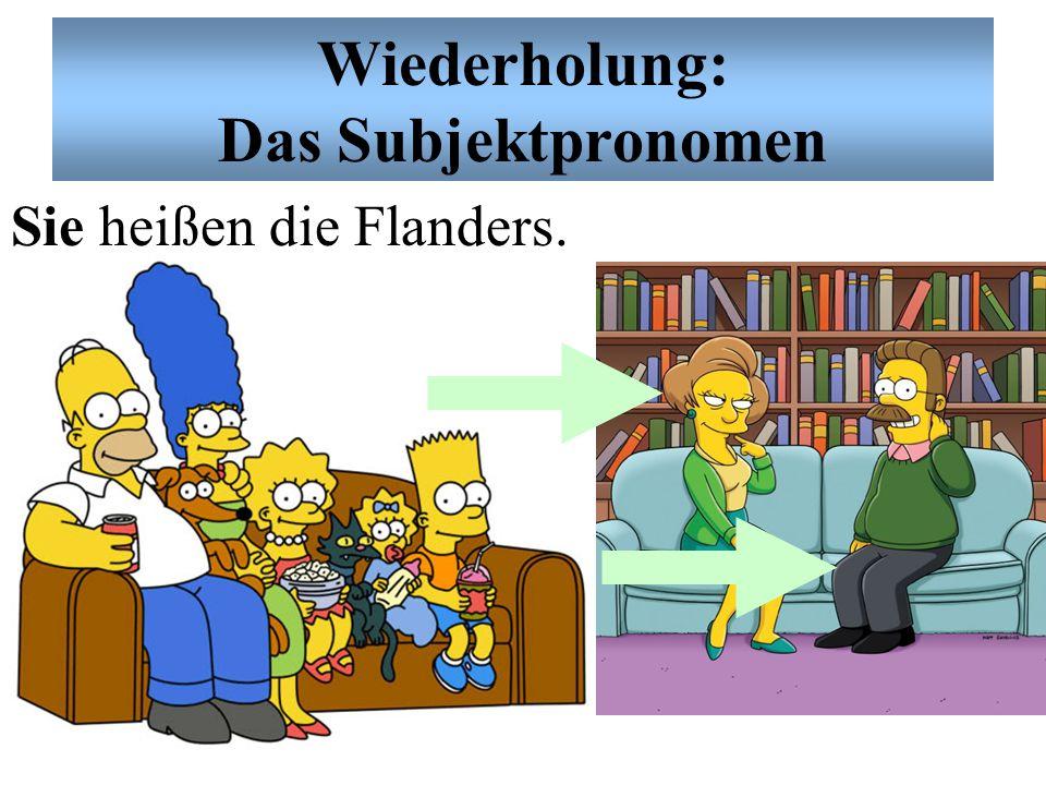 Wiederholung: Das Subjektpronomen Ich heiße Ned Flanders und ihr heißt die Simpsons.