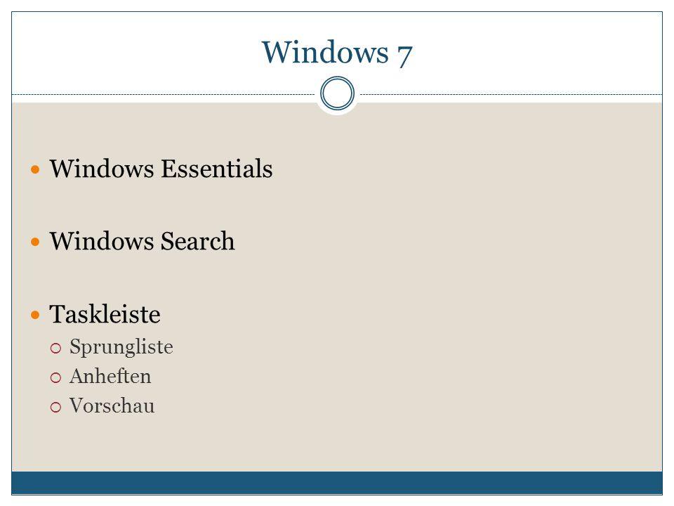 Windows Essentials Windows Search Taskleiste  Sprungliste  Anheften  Vorschau Windows 7