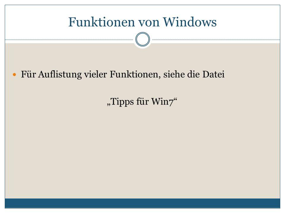 """Für Auflistung vieler Funktionen, siehe die Datei """"Tipps für Win7 Funktionen von Windows"""