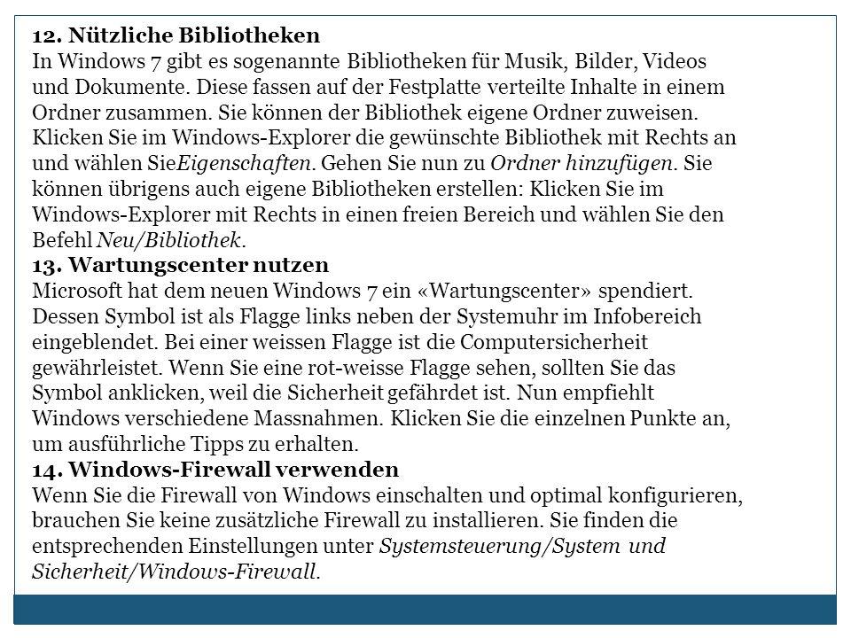 12. Nützliche Bibliotheken In Windows 7 gibt es sogenannte Bibliotheken für Musik, Bilder, Videos und Dokumente. Diese fassen auf der Festplatte verte