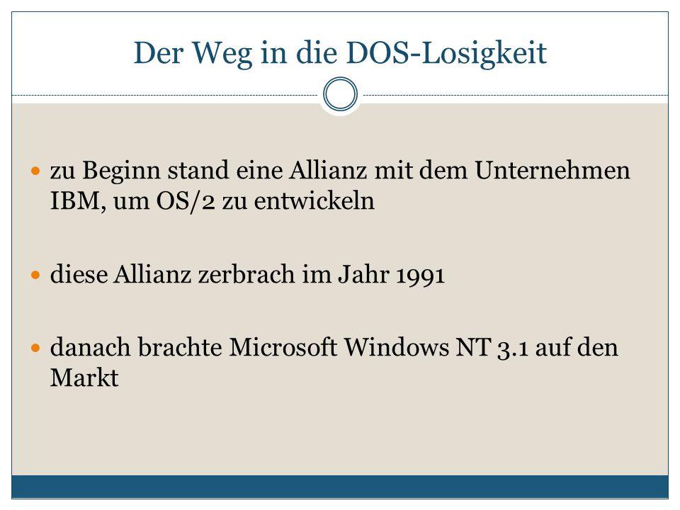 Der Weg in die DOS-Losigkeit zu Beginn stand eine Allianz mit dem Unternehmen IBM, um OS/2 zu entwickeln diese Allianz zerbrach im Jahr 1991 danach brachte Microsoft Windows NT 3.1 auf den Markt