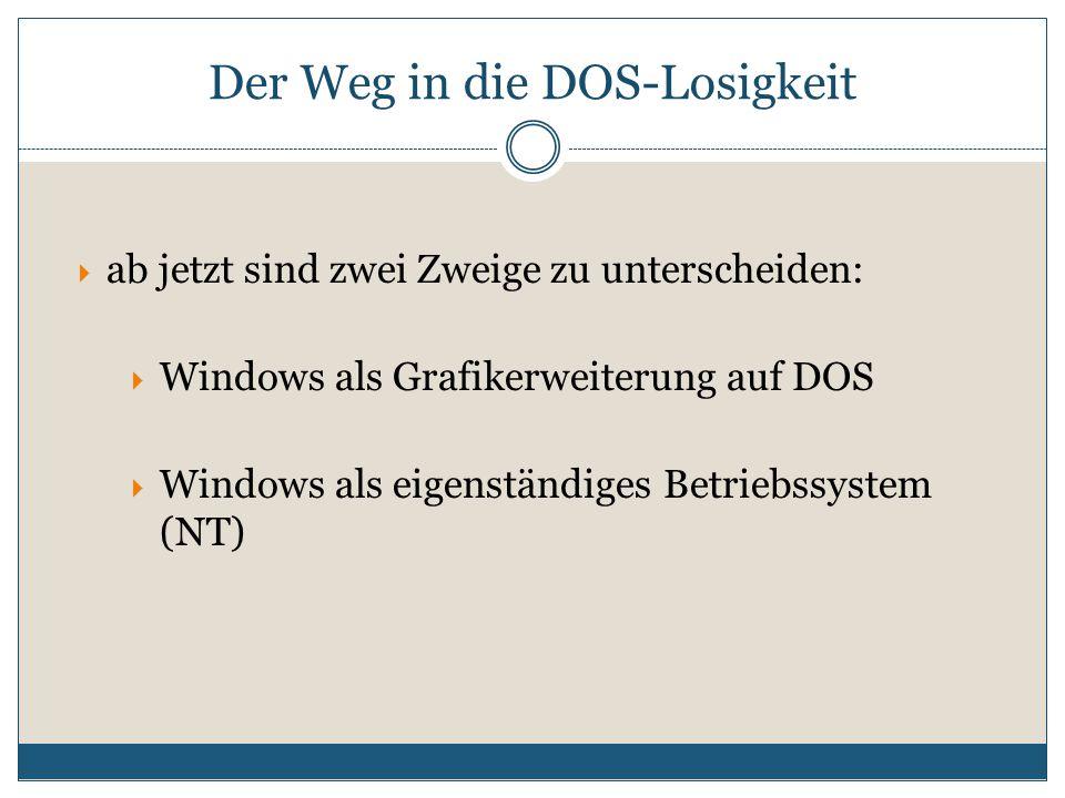 Der Weg in die DOS-Losigkeit  ab jetzt sind zwei Zweige zu unterscheiden:  Windows als Grafikerweiterung auf DOS  Windows als eigenständiges Betriebssystem (NT)