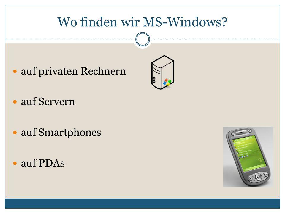 Wo finden wir MS-Windows? auf privaten Rechnern auf Servern auf Smartphones auf PDAs