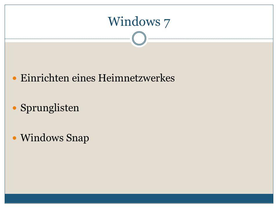 Windows 7 Einrichten eines Heimnetzwerkes Sprunglisten Windows Snap
