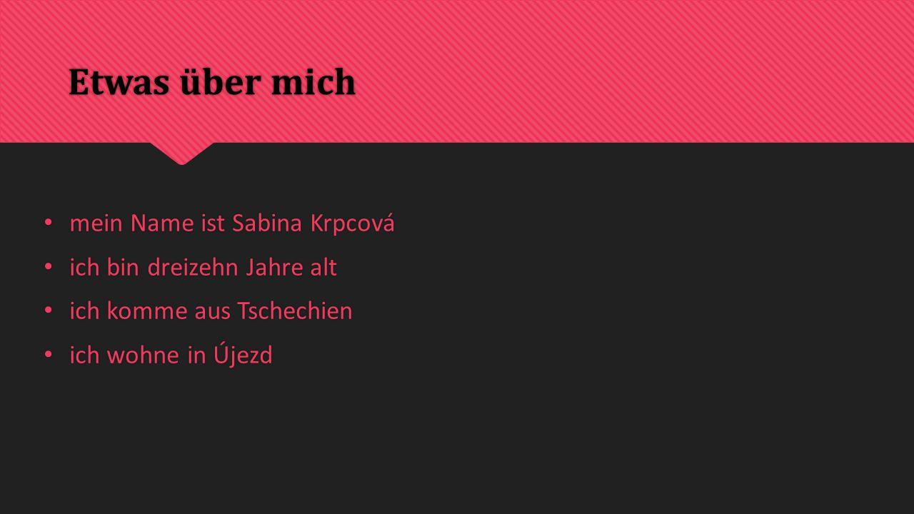 Etwas über mich mein Name ist Sabina Krpcová ich bin dreizehn Jahre alt ich komme aus Tschechien ich wohne in Újezd mein Name ist Sabina Krpcová ich bin dreizehn Jahre alt ich komme aus Tschechien ich wohne in Újezd