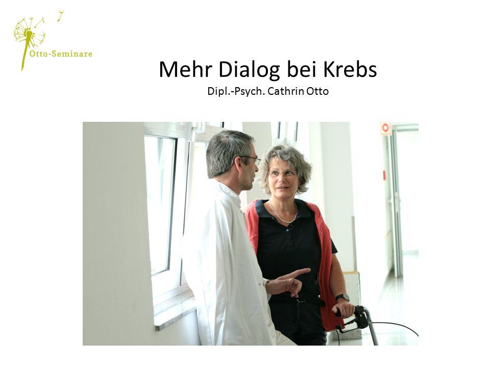 Mehr Dialog bei Krebs Dipl.-Psych. Cathrin Otto