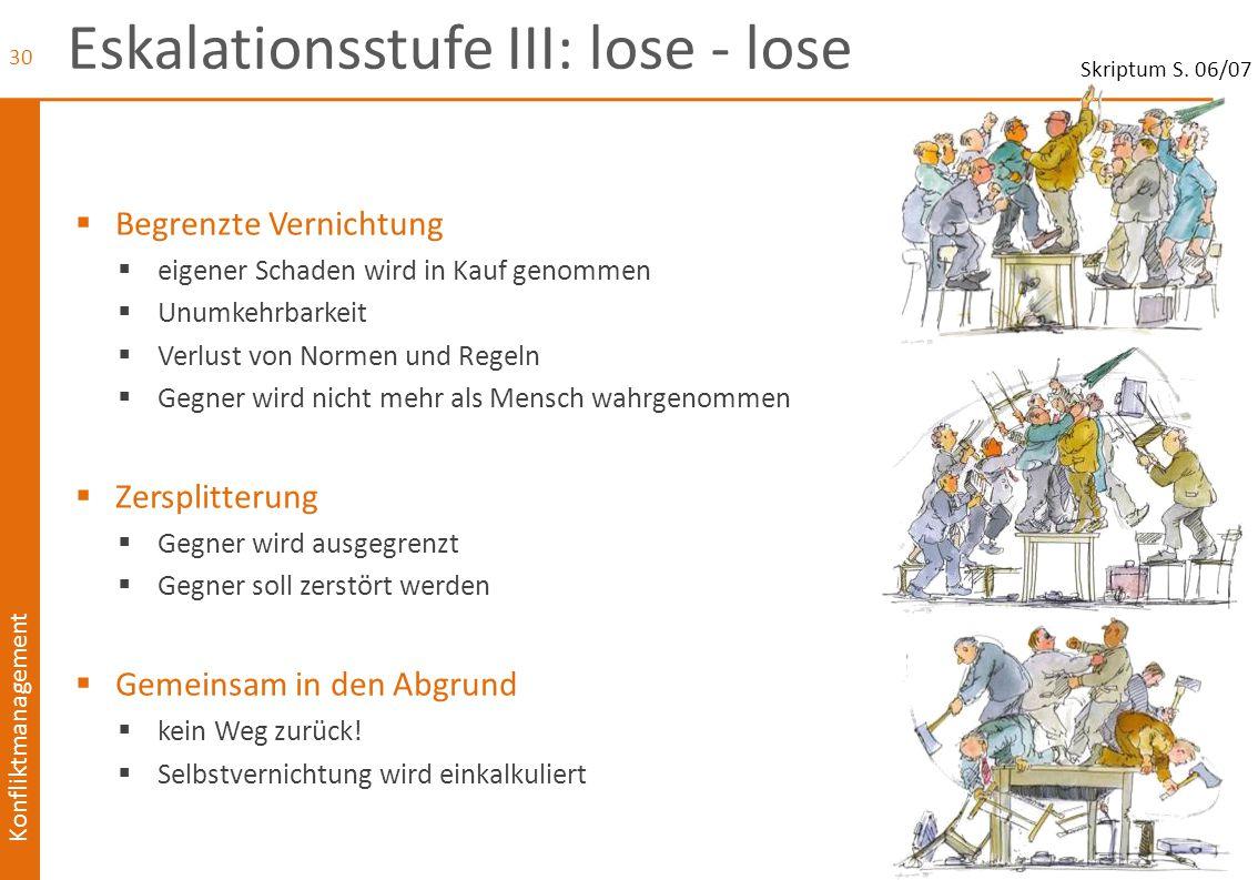 Konfliktmanagement Eskalationsstufe III: lose - lose  Begrenzte Vernichtung  eigener Schaden wird in Kauf genommen  Unumkehrbarkeit  Verlust von N