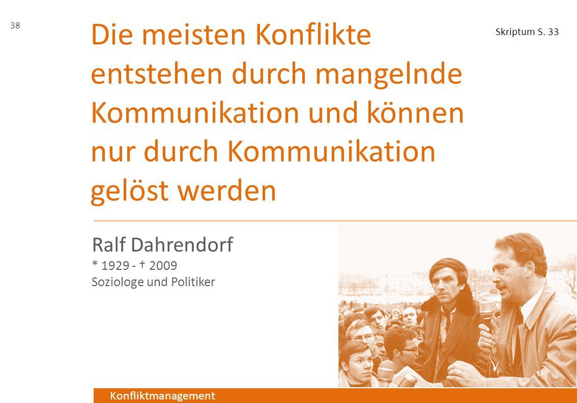 Konfliktmanagement Die meisten Konflikte entstehen durch mangelnde Kommunikation und können nur durch Kommunikation gelöst werden Ralf Dahrendorf * 19