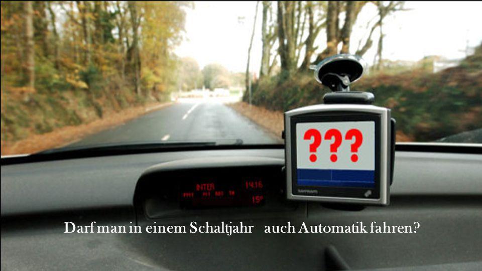 Darf man in einem Schaltjahr  auch Automatik fahren?