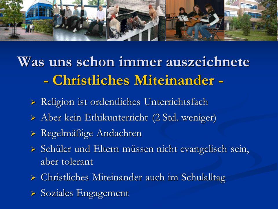 Was uns schon immer auszeichnete - Christliches Miteinander -  Religion ist ordentliches Unterrichtsfach  Aber kein Ethikunterricht (2 Std.